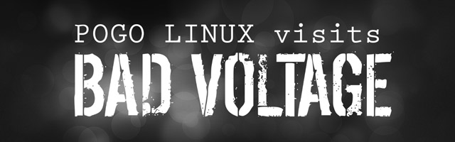 Pogo Linux visits Bad Voltage