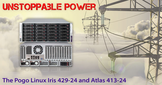 Unstoppable Power - Pogo Linux Iris 429-24 and Atlas 413-24